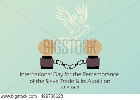Drawing Of Shackled Two Hands And White Pigeon Symbol Of Freedom. International Day For The Remembra