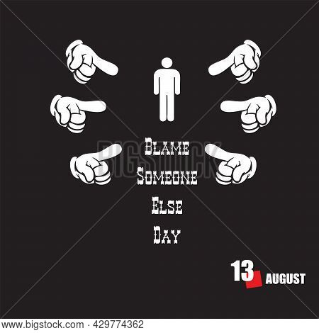 The Calendar Event Is Celebrated In August - Blame Someone Else Day