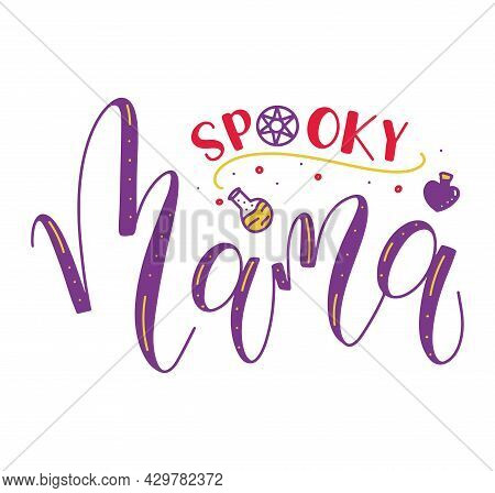 Spooky Mama - Colored Vector Illustration With Lettering And Doodle Occult Elements, Vector Cartoon