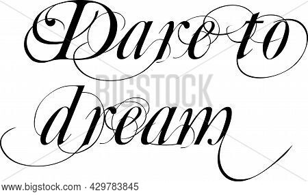 Dare To Dream Fancy Letters Black On White. Hand Writing Style Lettering With Words Dare To Dream.