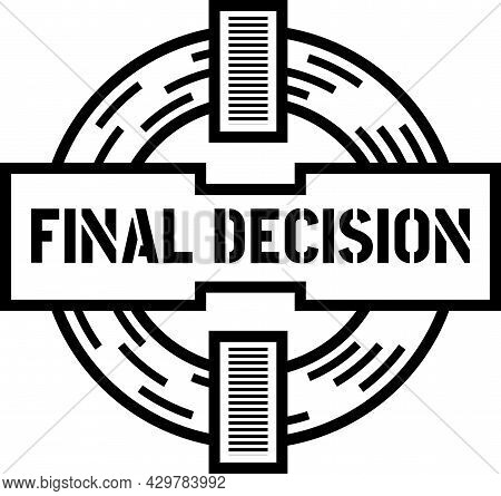Final Decision Circular Stamp Like Sign, Showing Flow Of Information And Steady Aimed Cross Hair Ove