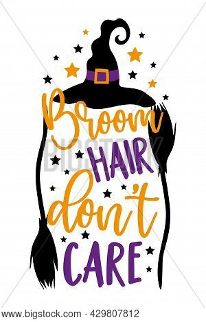 Broom Hair Don't Care - Funny Saying For Halloween With Broom And Witch's Hat. Good For T Shirt Prin