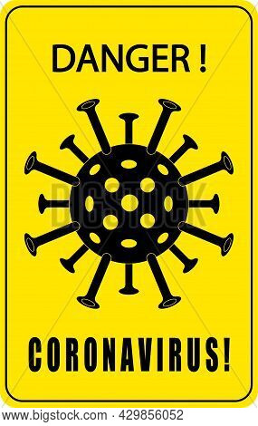 Sign With The Image Of The Coronavirus And The Inscription Danger. New Outbreak Of Coronavirus Covid