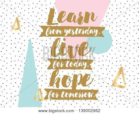 Learn, live, hope. Positive inspirational quote on abstract geometric background. Hand drawn ink, motivational text. Hipster trendy style typography. Lettering poster, banner, greeting card.