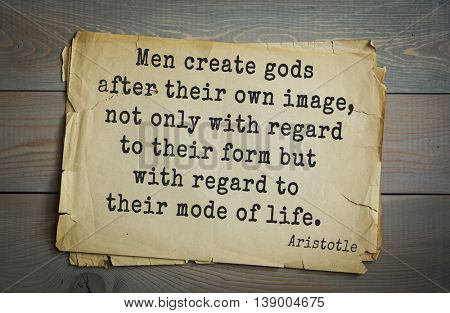 Ancient greek philosopher Aristotle quote. Men create gods after their own image, not only with regard to their form but with regard to their mode of life.