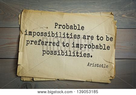 Ancient greek philosopher Aristotle quote.  Probable impossibilities are to be preferred to improbable possibilities.
