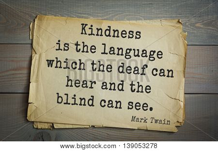 American writer Mark Twain (1835-1910) quote. Kindness is the language which the deaf can hear and the blind can see.