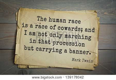 American writer Mark Twain (1835-1910) quote. The human race is a race of cowards; and I am not only marching in that procession but carrying a banner.