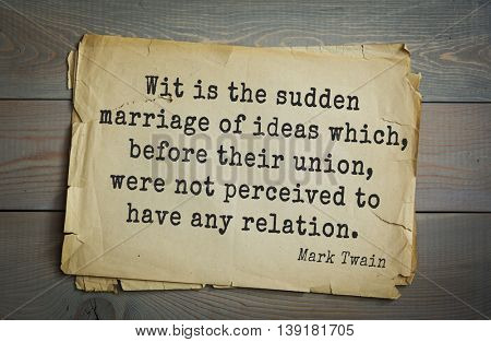 American writer Mark Twain (1835-1910) quote. Wit is the sudden marriage of ideas which, before their union, were not perceived to have any relation.
