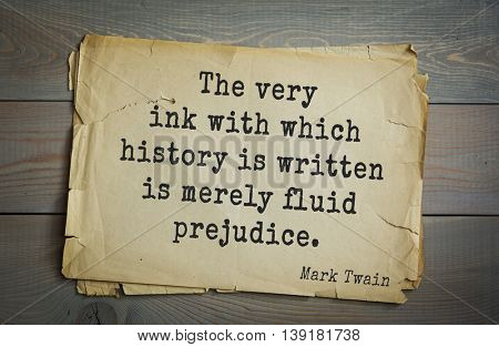 American writer Mark Twain (1835-1910) quote. The very ink with which history is written is merely fluid prejudice.