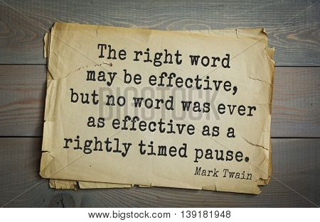 American writer Mark Twain (1835-1910) quote. The right word may be effective, but no word was ever as effective as a rightly timed pause.