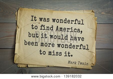 American writer Mark Twain (1835-1910) quote.  It was wonderful to find America, but it would have been more wonderful to miss it.
