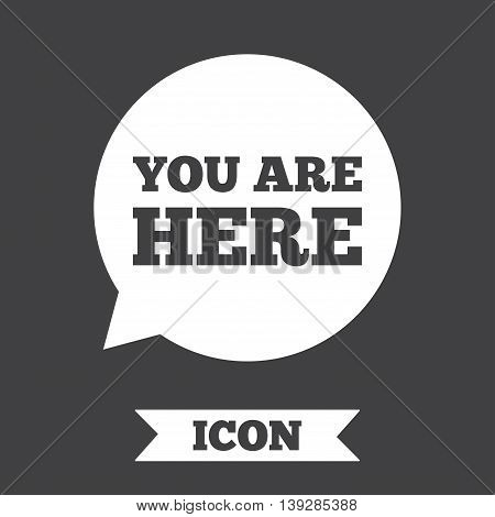 You are here sign icon. Info speech bubble. Map pointer with your location. Graphic design element. Flat you are here symbol on dark background. Vector