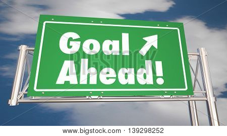 Goal Ahead Freeway Road Sign Mission Accomplished 3d Illustration