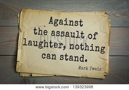 American writer Mark Twain (1835-1910) quote.  Against the assault of laughter, nothing can stand.