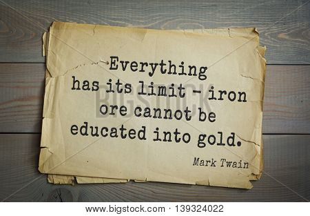 American writer Mark Twain (1835-1910) quote.  Everything has its limit - iron ore cannot be educated into gold.