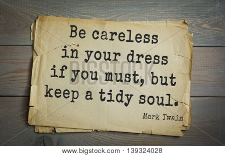 American writer Mark Twain (1835-1910) quote.  Be careless in your dress if you must, but keep a tidy soul.