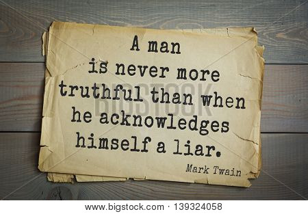 American writer Mark Twain (1835-1910) quote.  A man is never more truthful than when he acknowledges himself a liar.