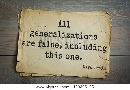American writer Mark Twain (1835-1910) quote.  All generalizations are false, including this one.