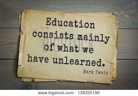 American writer Mark Twain (1835-1910) quote. Education consists mainly of what we have unlearned.