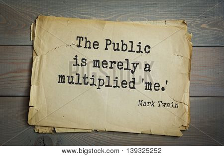 American writer Mark Twain (1835-1910) quote. The Public is merely a multiplied 'me.'