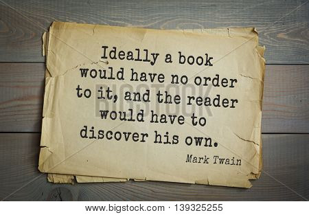American writer Mark Twain (1835-1910) quote. Ideally a book would have no order to it, and the reader would have to discover his own.