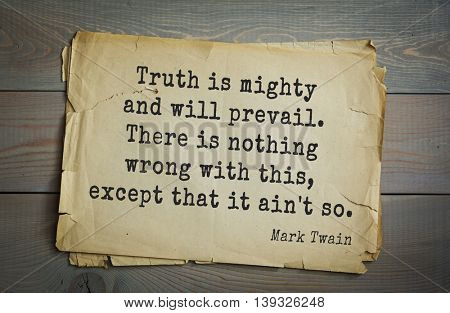 American writer Mark Twain (1835-1910) quote. Truth is mighty and will prevail. There is nothing wrong with this, except that it ain't so.