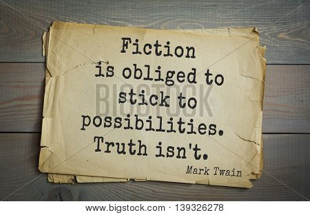 American writer Mark Twain (1835-1910) quote. Fiction is obliged to stick to possibilities. Truth isn't.