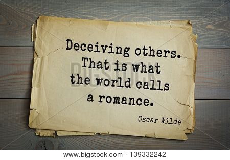 English philosopher, writer, poet Oscar Wilde (1854-1900) quote.  Deceiving others. That is what the world calls a romance.