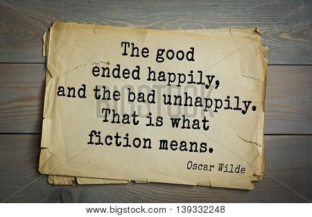 English philosopher, writer, poet Oscar Wilde (1854-1900) quote. The good ended happily, and the bad unhappily. That is what fiction means.