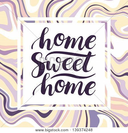 Home Sweet Home. Vector conceptual handwritten phrase. Calligraphic quote. Marbling abstract background.Vector illustration for housewarming posters banners cards