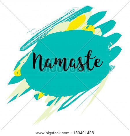 Namaste lettering card . Hello in hindi. Ink illustration. Hand drawn stain background. Positive quote