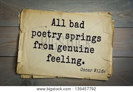 English philosopher, writer, poet Oscar Wilde (1854-1900) quote. All bad poetry springs from genuine feeling.