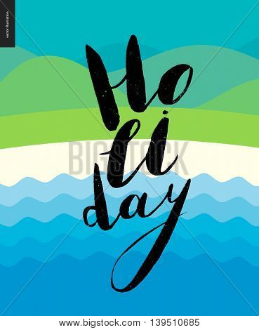 Holiday lettering on water landscape background - a vector black ink hand written calligraphic writing Holiday on a water front, waves, line of sand, and landscape with hills