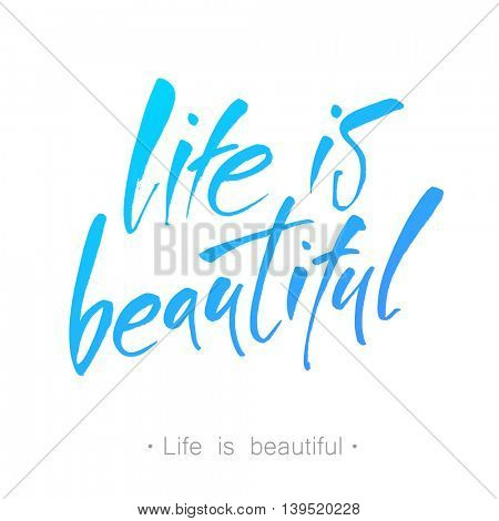 Life is beautiful. Positive life quote 'It's a beautiful life'.  Modern calligraphy. Vector illustration.