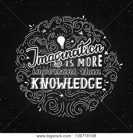 Imagination is more important than knowledge - lettering quote. Vector hand drawn poster on the chalkboard. Hand lettering and typography design for your designs: t-shirt poster card etc.