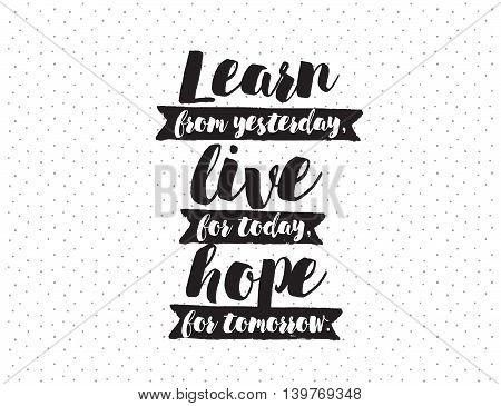 Learn from yesterday, live for today, hope for tomorrow. Inspirational quote on abstract background. Hand drawn ink, motivational text. Hipster trendy style typography. Lettering poster, greeting card