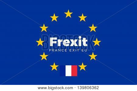 Flag of France on European Union. Frexit - France Exit EU European Union Flag with Title EU exit for Newspaper and Websites. Isolated Vector EU Flag with France Country and Exit Name Frexit.