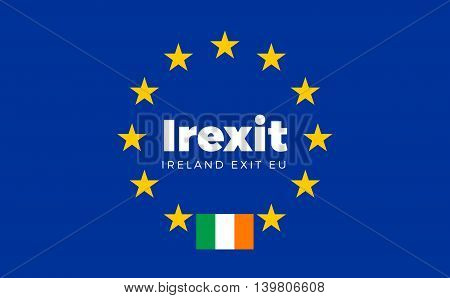 Flag of Ireland on European Union. Irexit - Ireland Exit EU European Union Flag with Title EU exit for Newspaper and Websites. Isolated Vector EU Flag with Ireland Country and Exit Name Irexit.