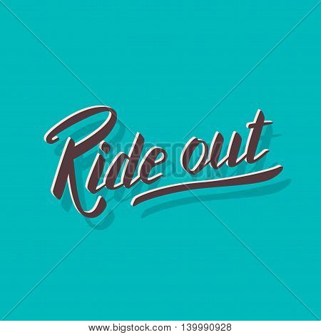 Ride out. Hand lettering quote. Hand drawn typography poster. Apparel t-shirt print. Perfect design