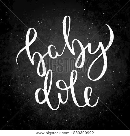 Baby Dole. Hand Written Calligraphy Quote Motivation For Life And Happiness On Blackboard. For Postc
