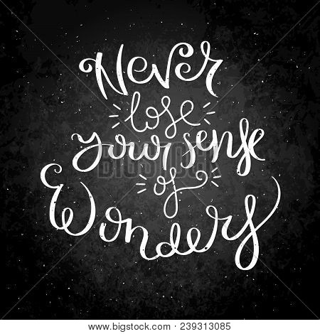 Never Lose Your Sense Of Wonder. Hand Written Calligraphy Quote Motivation For Life And Happiness On