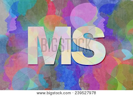 Multiple Sclerosis Ms As A Neurological Disorder Abstract Symbol As Text With People Representing Th
