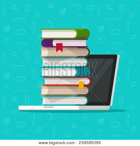 Books Stack On Laptop Computer Vector Illustration, Flat Cartoon Pc With Books, Concept Of Ebook Lib