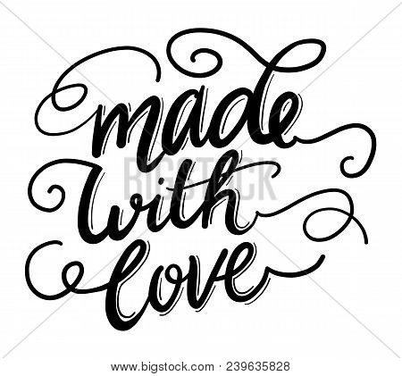 Made With Love Hand Drawn Vector Lettering. Save Love. Illustration Of Love And Valentine Day. Love
