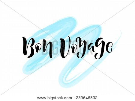 Hand Drawn Lettering Phrase Bon Voyage. Can Be Used For Prints. Vector Illustration.