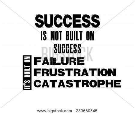 Inspiring Motivation Quote With Text Success Is Not Built On Success It Is Built On Failure, Frustra
