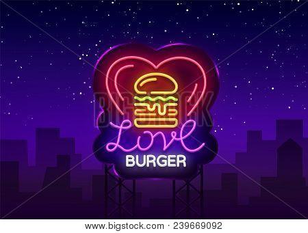 Burger Logo Vector. Love Burger, Design Template Light Emblem, Burger Street Food Neon Sign, Light B