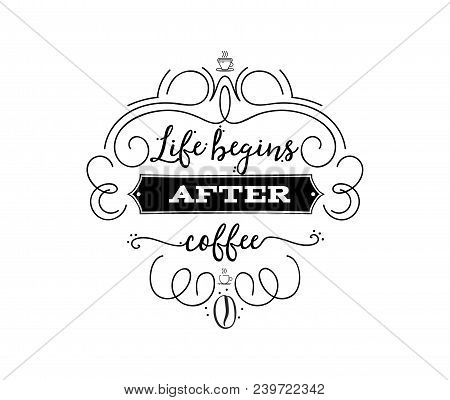 Life Begins After Coffee. Hipster Vintage Stylized Lettering Badge. Vector Illustrationfor Your Desi
