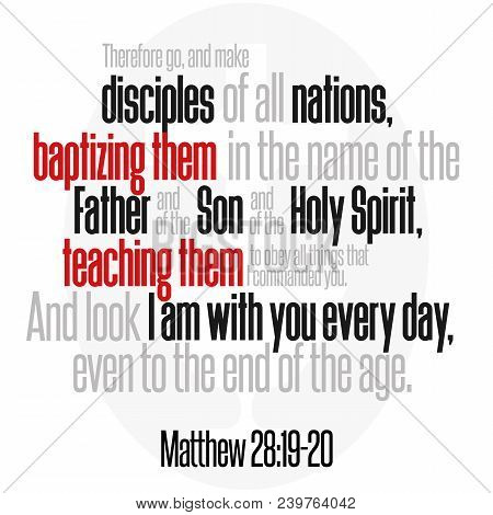 Therefore Go, And Make Disciples Of All Nations, Baptizing Them In The Name Of The Father And Of The